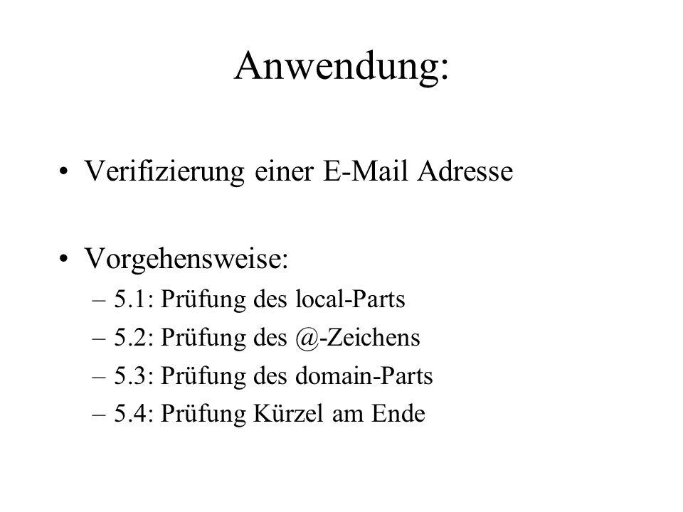 Anwendung: Verifizierung einer E-Mail Adresse Vorgehensweise: –5.1: Prüfung des local-Parts –5.2: Prüfung des @-Zeichens –5.3: Prüfung des domain-Part