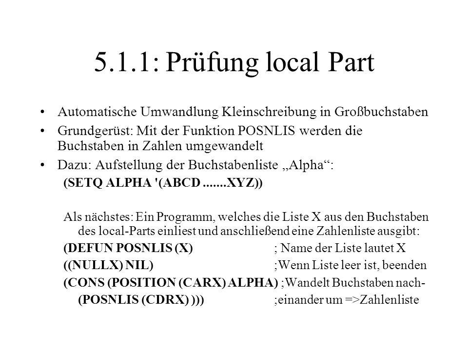 5.1.1: Prüfung local Part Automatische Umwandlung Kleinschreibung in Großbuchstaben Grundgerüst: Mit der Funktion POSNLIS werden die Buchstaben in Zah