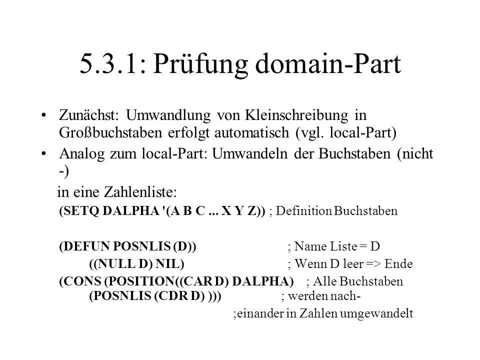 5.3.1: Prüfung domain-Part Zunächst: Umwandlung von Kleinschreibung in Großbuchstaben erfolgt automatisch (vgl. local-Part) Analog zum local-Part: Umw