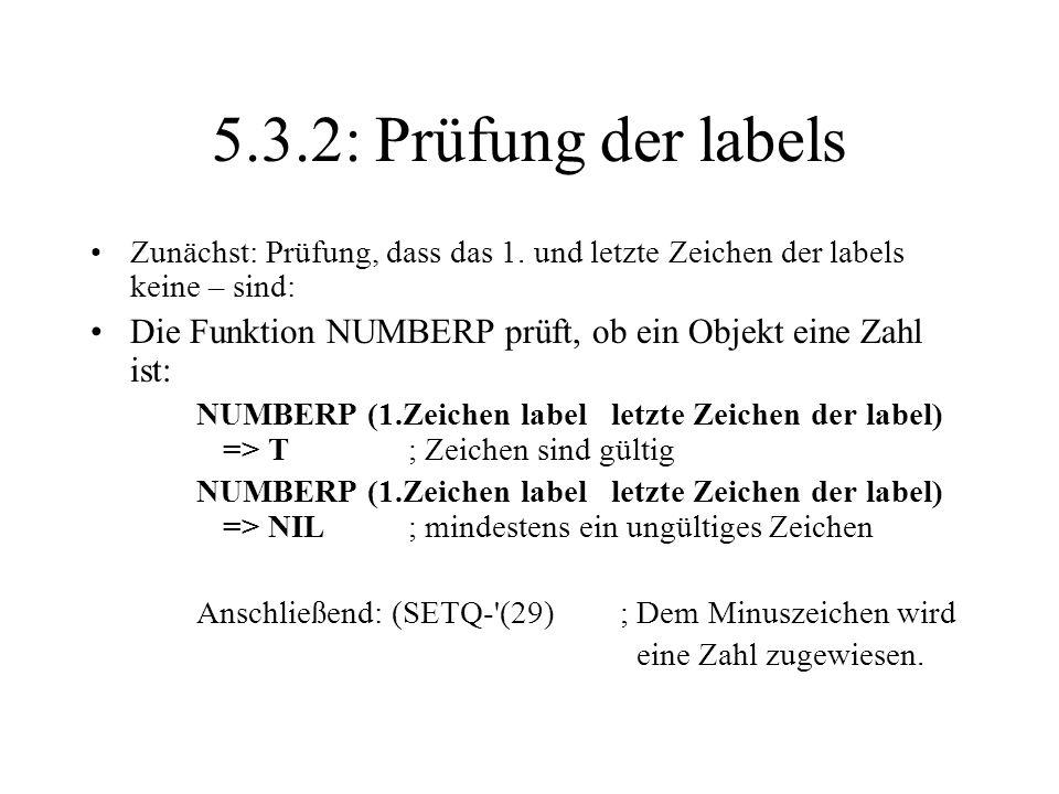 5.3.2: Prüfung der labels Zunächst: Prüfung, dass das 1. und letzte Zeichen der labels keine – sind: Die Funktion NUMBERP prüft, ob ein Objekt eine Za