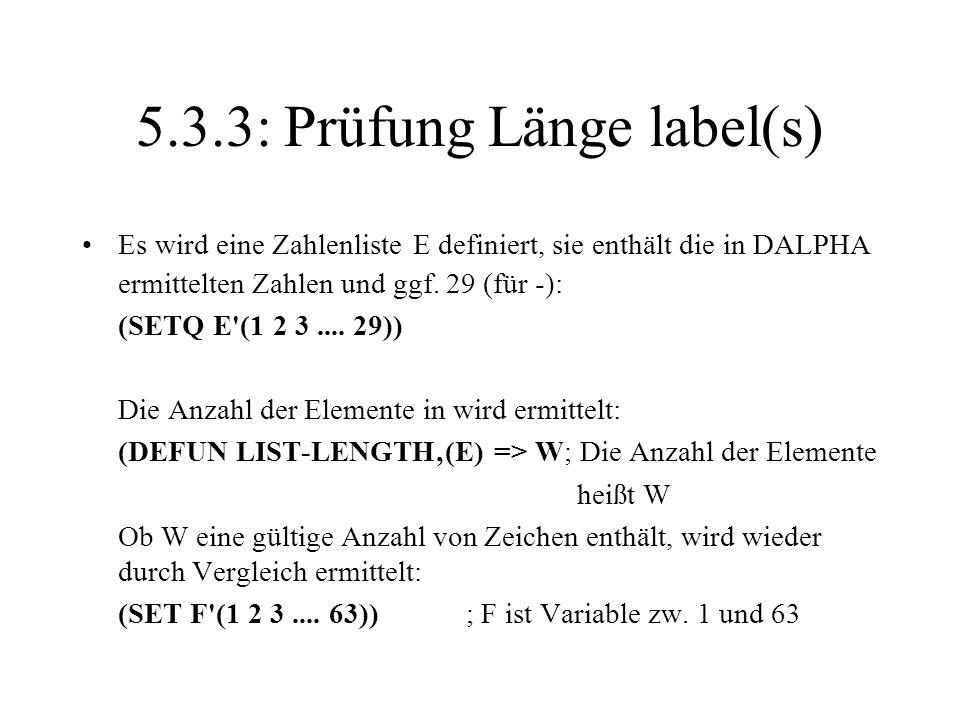 5.3.3: Prüfung Länge label(s) Es wird eine Zahlenliste E definiert, sie enthält die in DALPHA ermittelten Zahlen und ggf. 29 (für -): (SETQ E'(1 2 3..