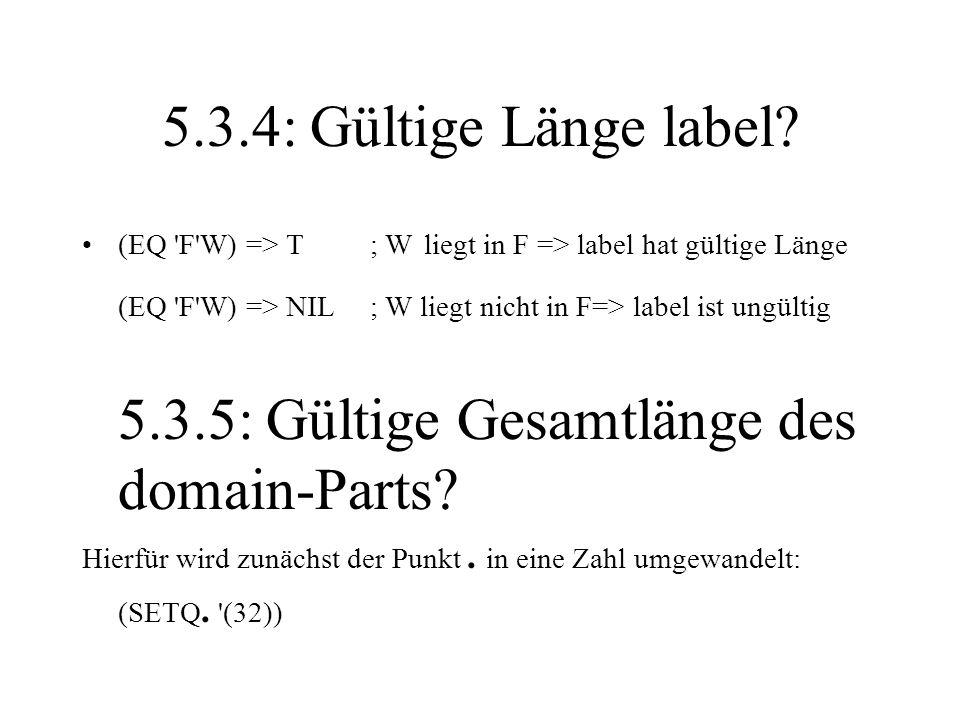 5.3.4: Gültige Länge label? (EQ 'F'W) => T; W liegt in F => label hat gültige Länge (EQ 'F'W) => NIL; W liegt nicht in F=> label ist ungültig 5.3.5: G
