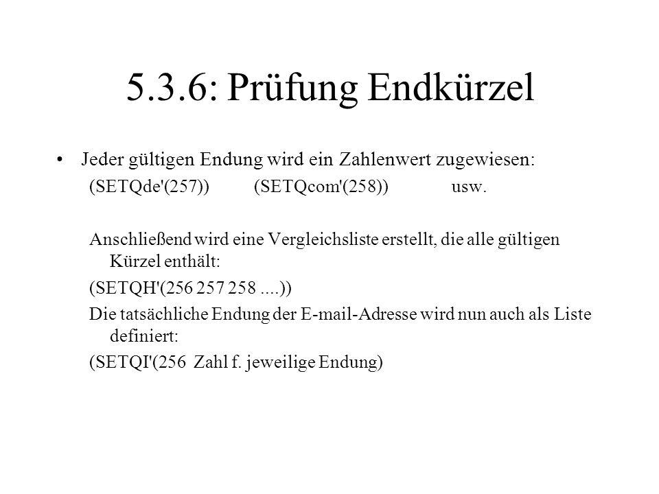 5.3.6: Prüfung Endkürzel Jeder gültigen Endung wird ein Zahlenwert zugewiesen: (SETQde'(257))(SETQcom'(258))usw. Anschließend wird eine Vergleichslist