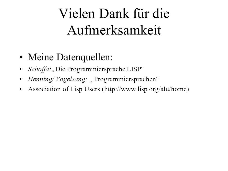 Vielen Dank für die Aufmerksamkeit Meine Datenquellen: Schoffa:Die Programmiersprache LISP Henning/ Vogelsang: Programmiersprachen Association of Lisp