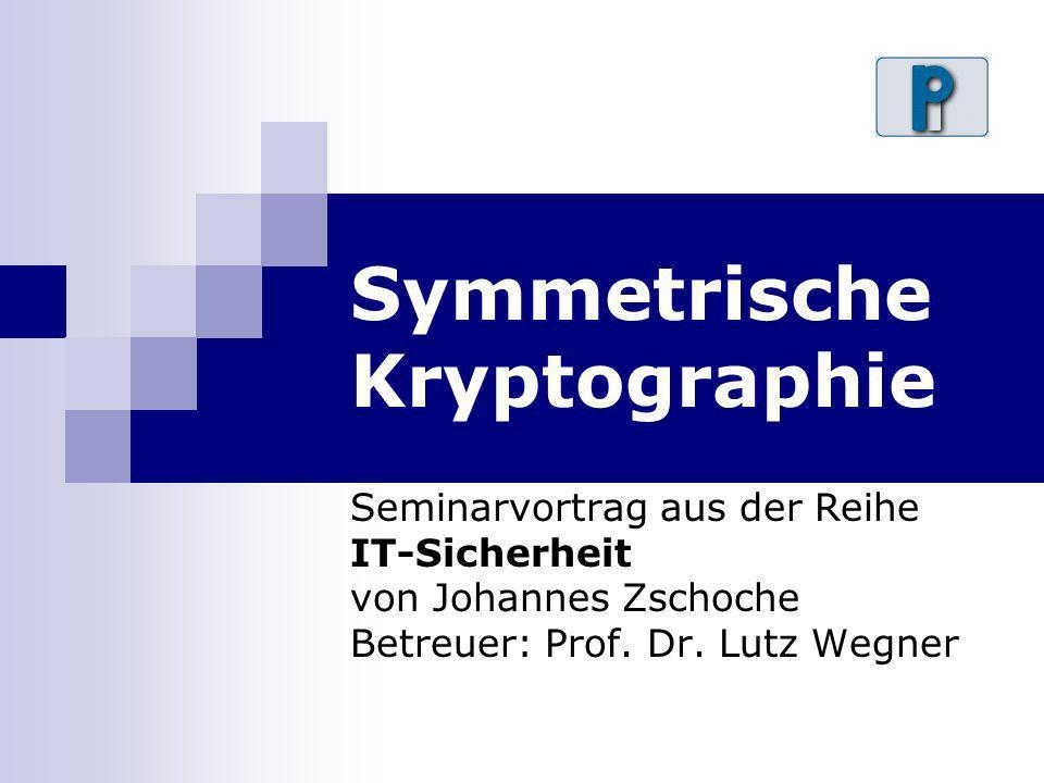 Symmetrische Kryptographie Seminarvortrag aus der Reihe IT-Sicherheit von Johannes Zschoche Betreuer: Prof. Dr. Lutz Wegner
