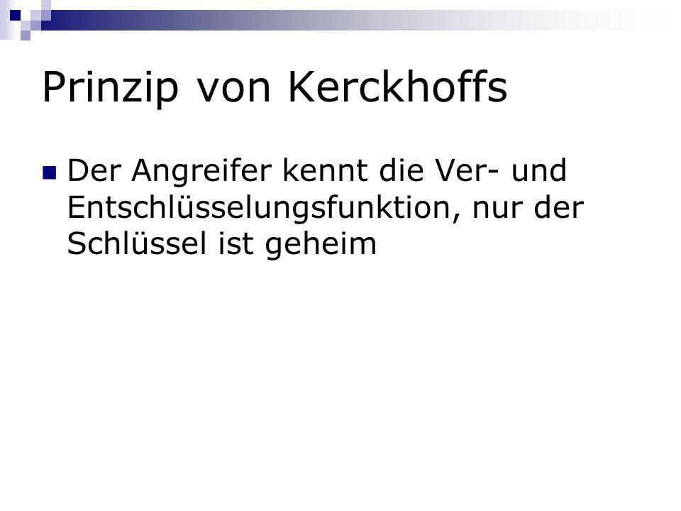 Prinzip von Kerckhoffs Der Angreifer kennt die Ver- und Entschlüsselungsfunktion, nur der Schlüssel ist geheim