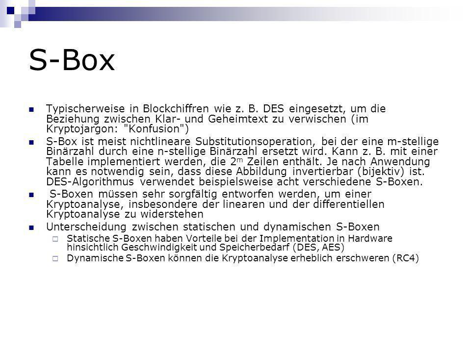 S-Box Typischerweise in Blockchiffren wie z. B. DES eingesetzt, um die Beziehung zwischen Klar- und Geheimtext zu verwischen (im Kryptojargon: