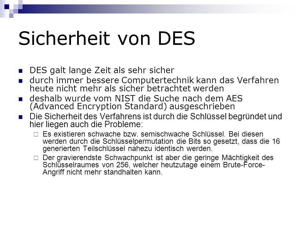 Sicherheit von DES DES galt lange Zeit als sehr sicher durch immer bessere Computertechnik kann das Verfahren heute nicht mehr als sicher betrachtet w