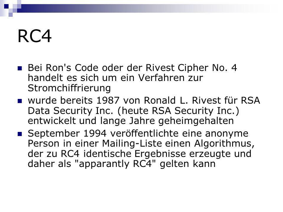 RC4 Bei Ron's Code oder der Rivest Cipher No. 4 handelt es sich um ein Verfahren zur Stromchiffrierung wurde bereits 1987 von Ronald L. Rivest für RSA