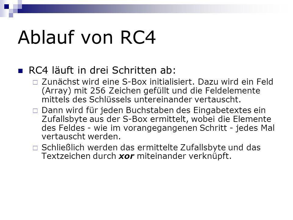 Ablauf von RC4 RC4 läuft in drei Schritten ab: Zunächst wird eine S-Box initialisiert. Dazu wird ein Feld (Array) mit 256 Zeichen gefüllt und die Feld