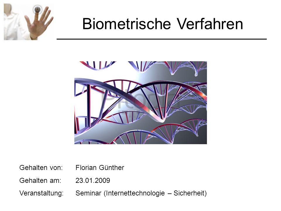 Biometrische Verfahren Gehalten von:Florian Günther Gehalten am: 23.01.2009 Veranstaltung: Seminar (Internettechnologie – Sicherheit)