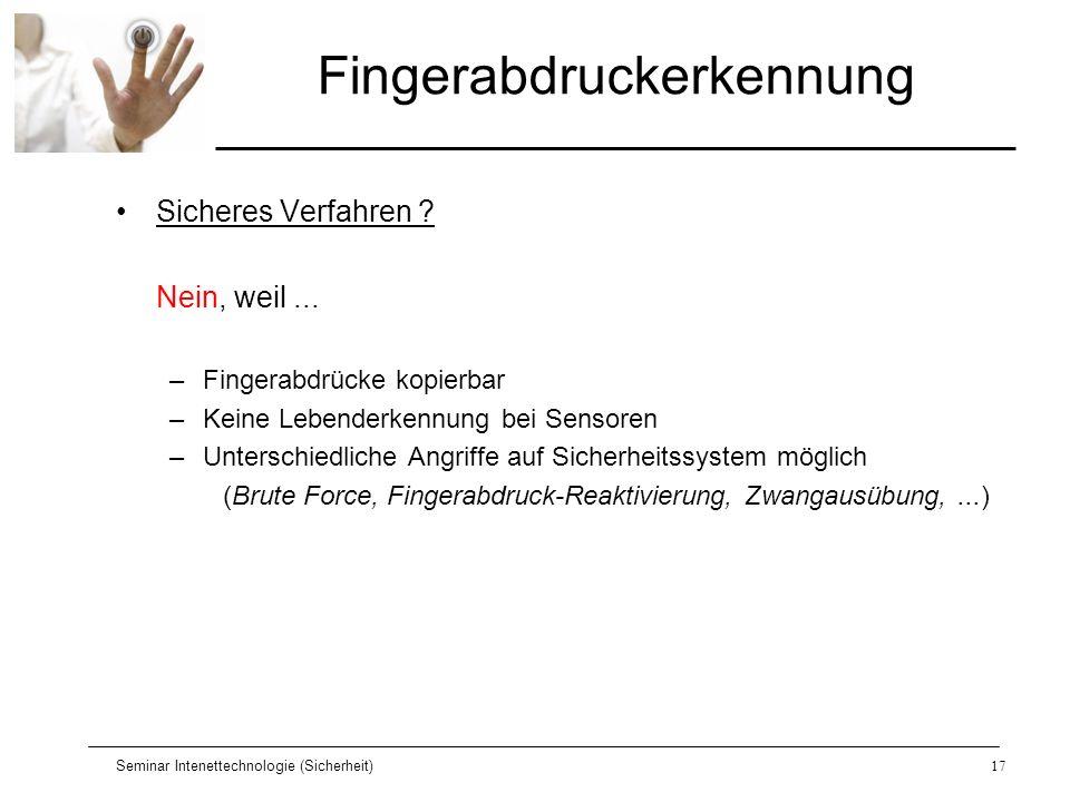 Seminar Intenettechnologie (Sicherheit)17 Fingerabdruckerkennung Sicheres Verfahren ? Nein, weil... –Fingerabdrücke kopierbar –Keine Lebenderkennung b
