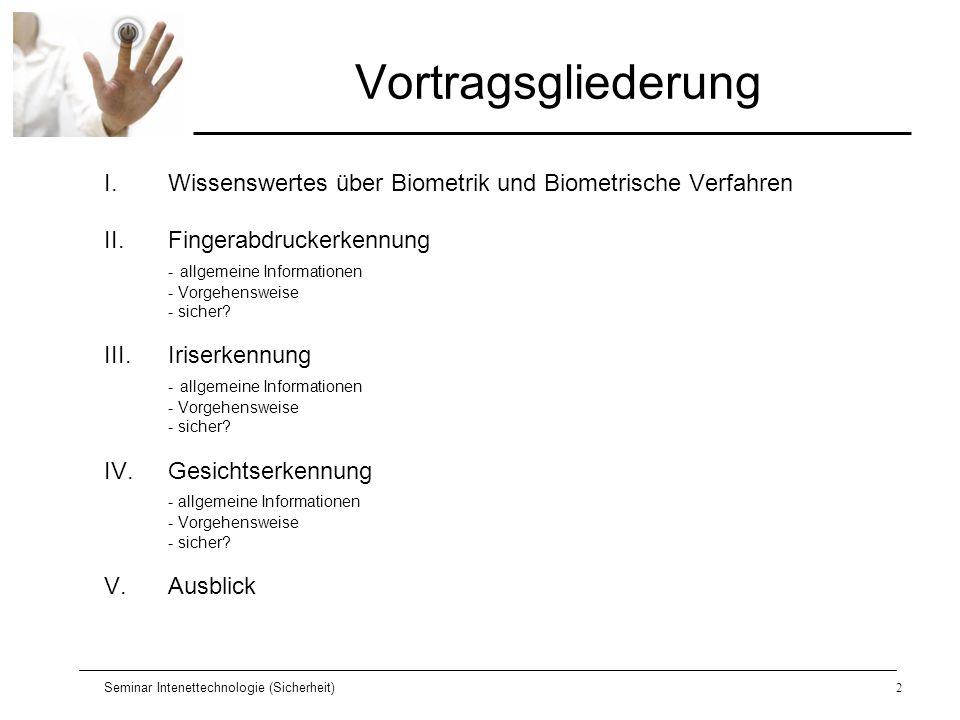 Seminar Intenettechnologie (Sicherheit)2 Vortragsgliederung I.Wissenswertes über Biometrik und Biometrische Verfahren II.Fingerabdruckerkennung - allg