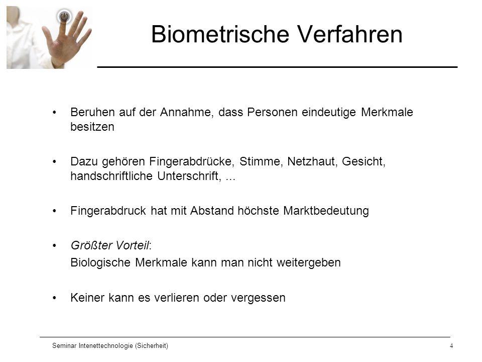 Seminar Intenettechnologie (Sicherheit)4 Biometrische Verfahren Beruhen auf der Annahme, dass Personen eindeutige Merkmale besitzen Dazu gehören Finge