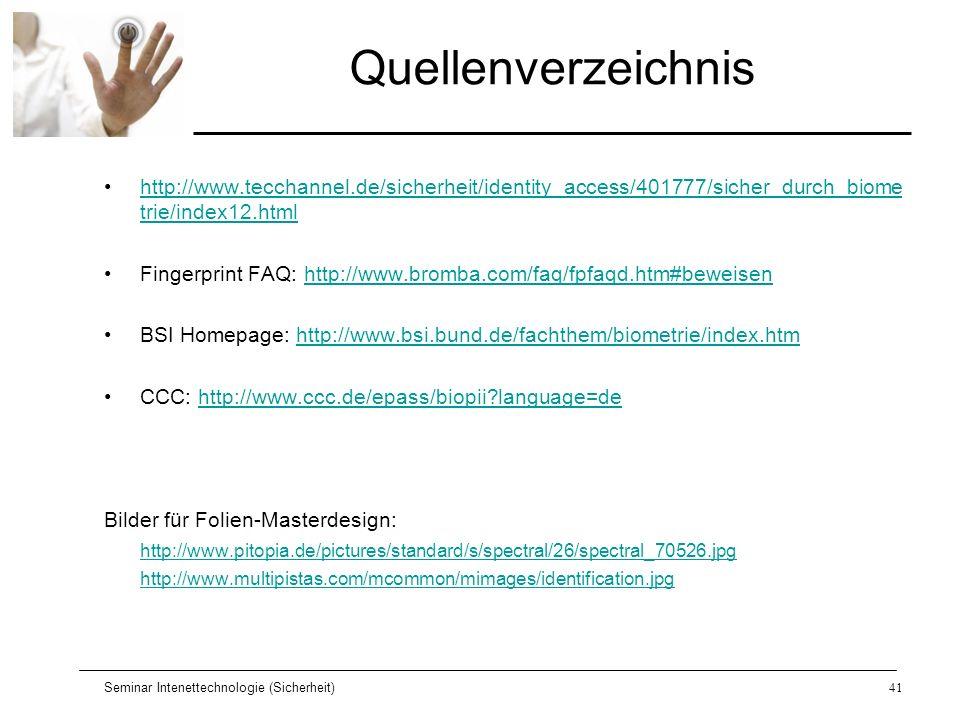 Seminar Intenettechnologie (Sicherheit)41 Quellenverzeichnis http://www.tecchannel.de/sicherheit/identity_access/401777/sicher_durch_biome trie/index1