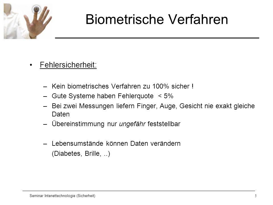 Seminar Intenettechnologie (Sicherheit)5 Biometrische Verfahren Fehlersicherheit: –Kein biometrisches Verfahren zu 100% sicher ! –Gute Systeme haben F