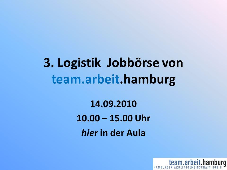 3. Logistik Jobbörse von team.arbeit.hamburg 14.09.2010 10.00 – 15.00 Uhr hier in der Aula