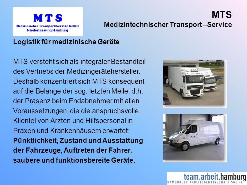 MTS Medizintechnischer Transport –Service Logistik für medizinische Geräte MTS versteht sich als integraler Bestandteil des Vertriebs der Medizingerät