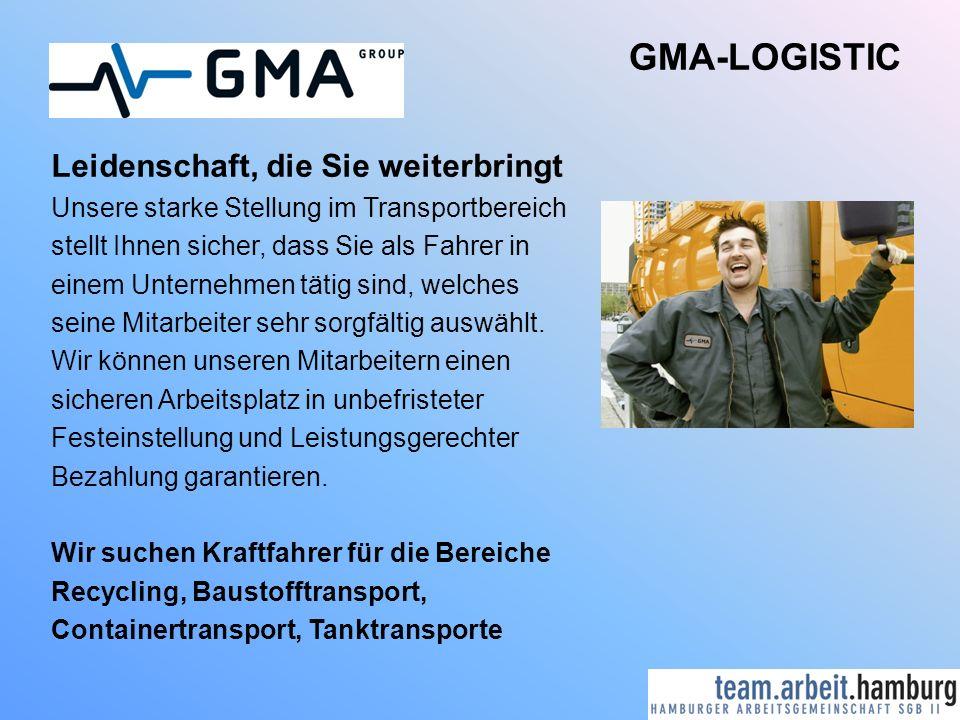 GMA-LOGISTIC Leidenschaft, die Sie weiterbringt Unsere starke Stellung im Transportbereich stellt Ihnen sicher, dass Sie als Fahrer in einem Unternehmen tätig sind, welches seine Mitarbeiter sehr sorgfältig auswählt.