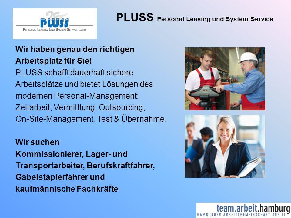 PLUSS Personal Leasing und System Service Wir haben genau den richtigen Arbeitsplatz für Sie! PLUSS schafft dauerhaft sichere Arbeitsplätze und bietet