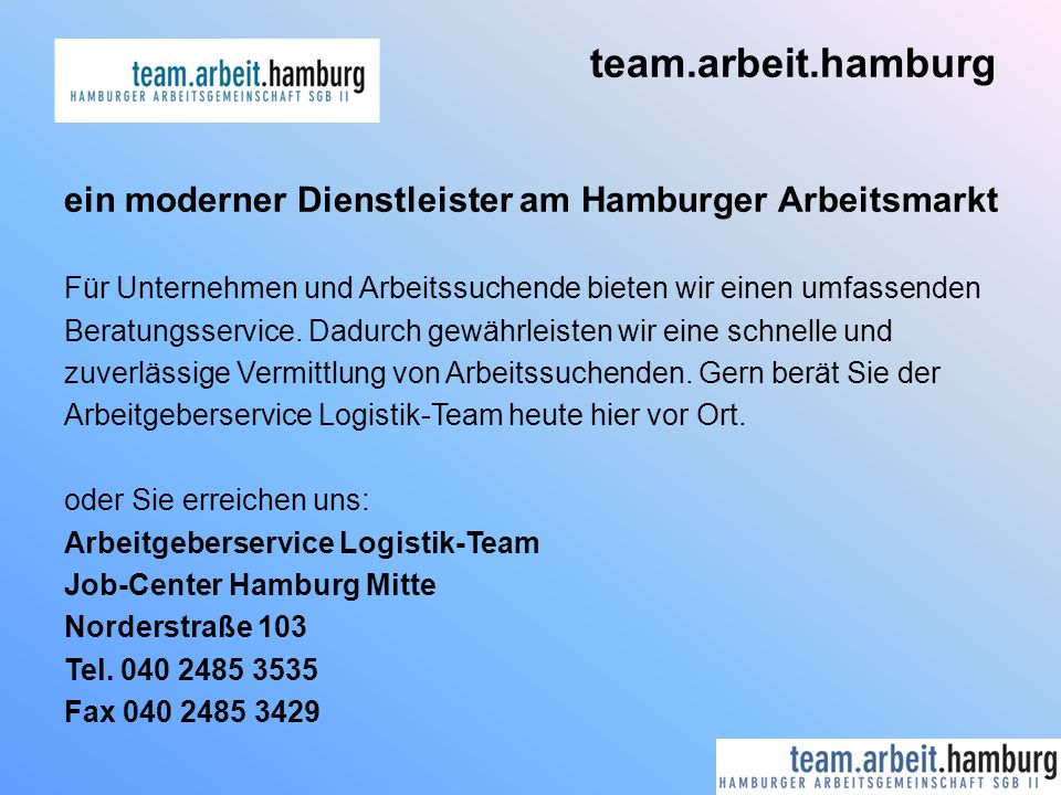 team.arbeit.hamburg ein moderner Dienstleister am Hamburger Arbeitsmarkt Für Unternehmen und Arbeitssuchende bieten wir einen umfassenden Beratungsser