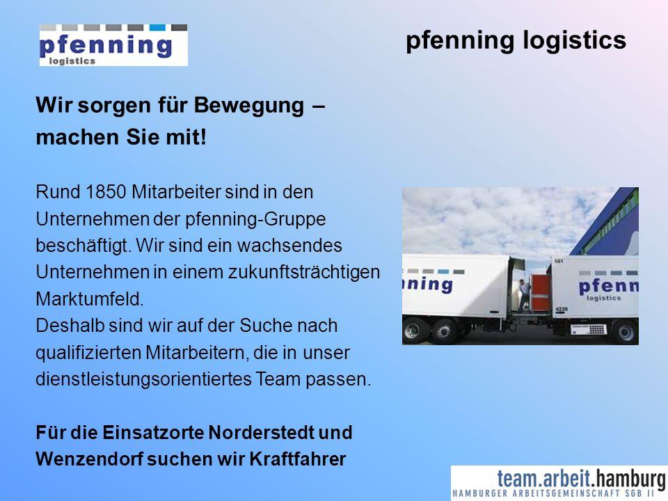 pfenning logistics Wir sorgen für Bewegung – machen Sie mit! Rund 1850 Mitarbeiter sind in den Unternehmen der pfenning-Gruppe beschäftigt. Wir sind e