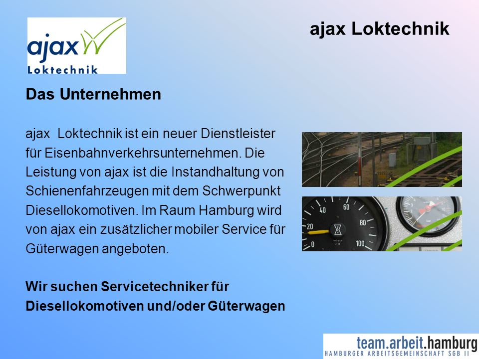 ajax Loktechnik Das Unternehmen ajax Loktechnik ist ein neuer Dienstleister für Eisenbahnverkehrsunternehmen. Die Leistung von ajax ist die Instandhal