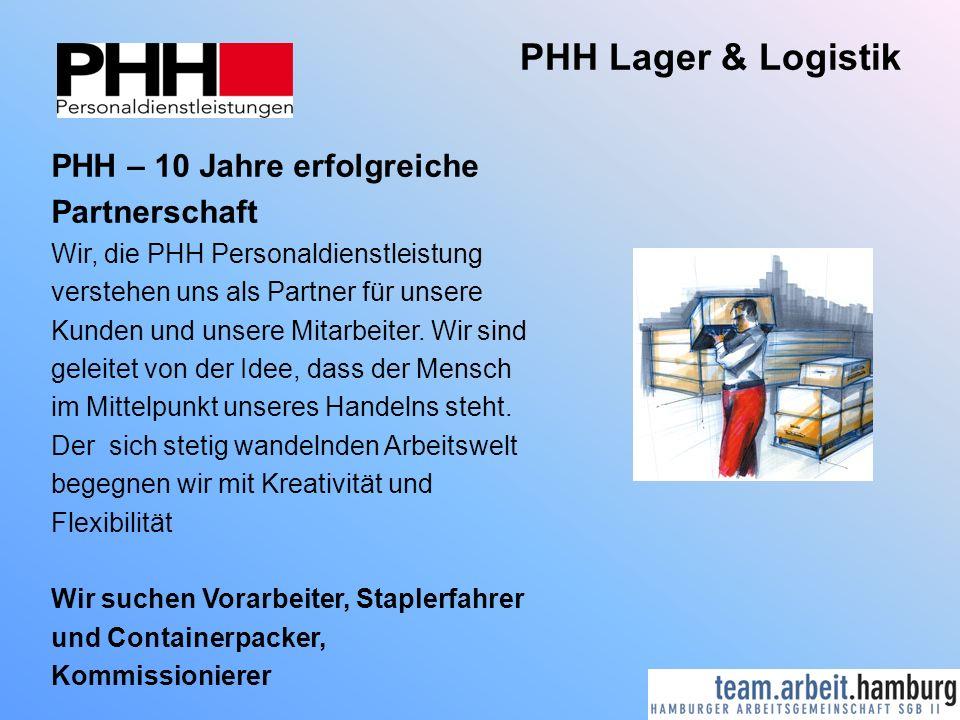 PHH Lager & Logistik PHH – 10 Jahre erfolgreiche Partnerschaft Wir, die PHH Personaldienstleistung verstehen uns als Partner für unsere Kunden und unsere Mitarbeiter.