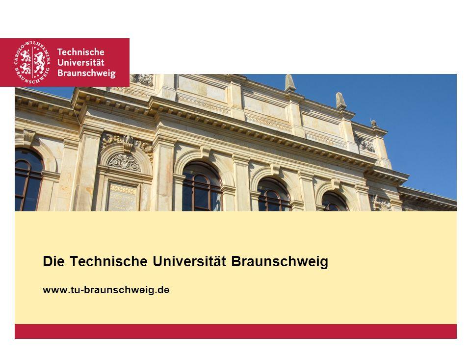 Technische Universität Braunschweig – Seite 2 Technische Universität Braunschweig 1Universität 6 Fakultäten 64 Studiengänge 124 Institute 2.000 Wissenschaftler/innen 3.380 Hochschulbeschäftigte 3.800 Erstsemester 16.300 Studierende 78 Mio.