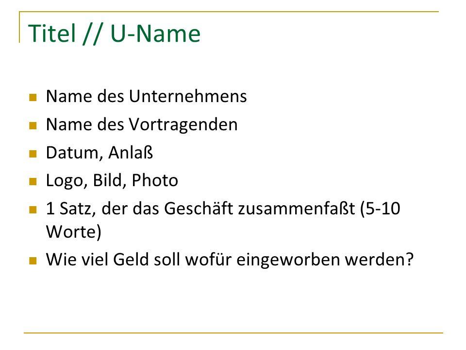Titel // U-Name Name des Unternehmens Name des Vortragenden Datum, Anlaß Logo, Bild, Photo 1 Satz, der das Geschäft zusammenfaßt (5-10 Worte) Wie viel