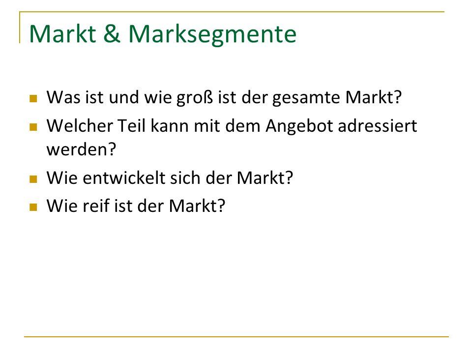 Markt & Marksegmente Was ist und wie groß ist der gesamte Markt? Welcher Teil kann mit dem Angebot adressiert werden? Wie entwickelt sich der Markt? W