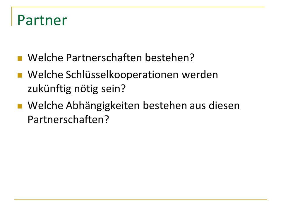 Partner Welche Partnerschaften bestehen? Welche Schlüsselkooperationen werden zukünftig nötig sein? Welche Abhängigkeiten bestehen aus diesen Partners