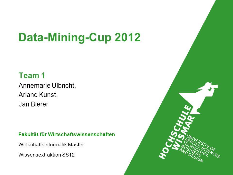 Data-Mining-Cup 2012 Fakultät für Wirtschaftswissenschaften Wirtschaftsinformatik Master Wissensextraktion SS12 Team 1 Annemarie Ulbricht, Ariane Kuns