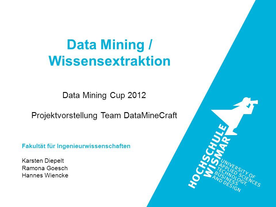 Data Mining Cup 2012 Projektvorstellung Team DataMineCraft Data Mining / Wissensextraktion Fakultät für Ingenieurwissenschaften Karsten Diepelt Ramona