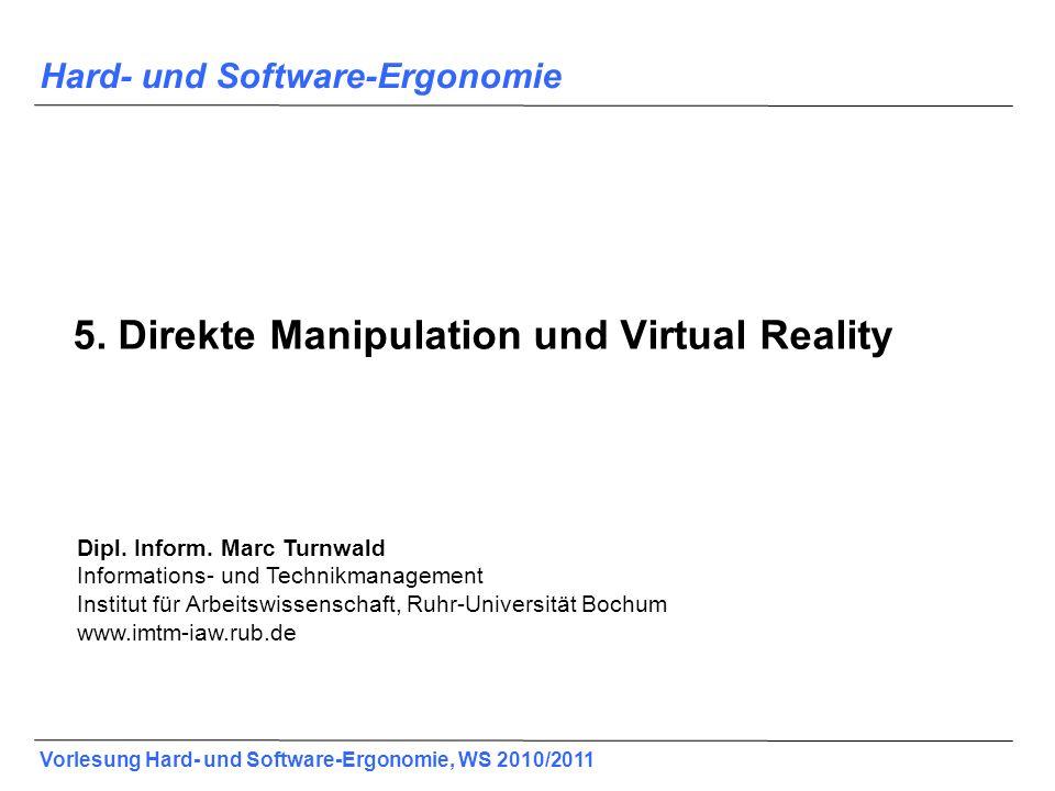 Vorlesung Hard- und Software-Ergonomie, WS 2011/2012 2 Direkte Manipulation und Virtual Reality 5.1 Direkte Manipulation 5.2 Virtual Reality 5.3 3D-Widgets 5.4Augmented Reality 5
