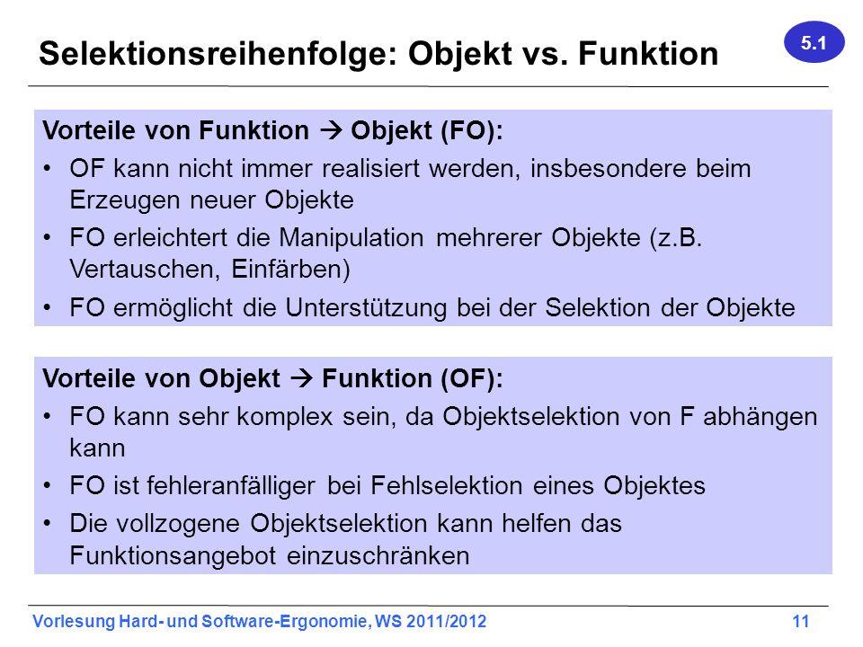 Vorlesung Hard- und Software-Ergonomie, WS 2011/2012 11 Selektionsreihenfolge: Objekt vs. Funktion Vorteile von Funktion Objekt (FO): OF kann nicht im