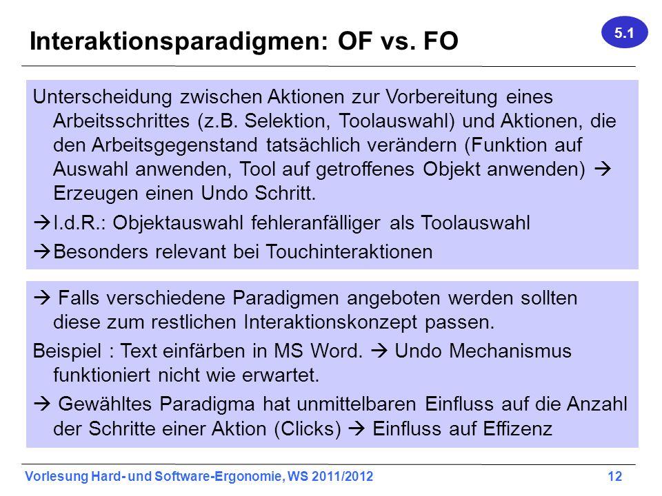 Vorlesung Hard- und Software-Ergonomie, WS 2011/2012 12 Interaktionsparadigmen: OF vs. FO Unterscheidung zwischen Aktionen zur Vorbereitung eines Arbe