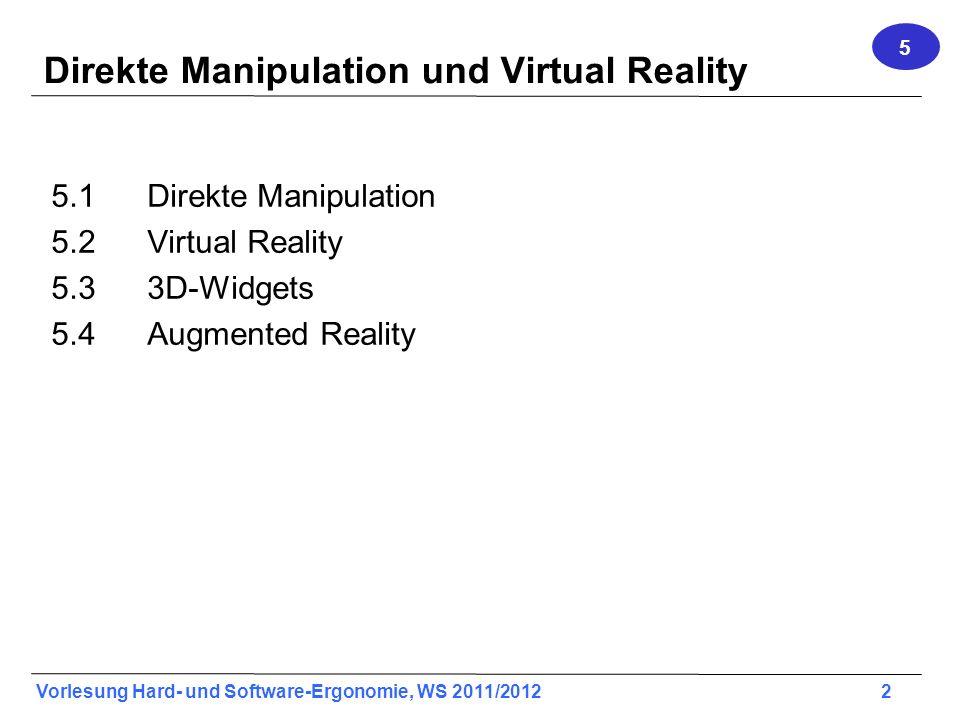 Vorlesung Hard- und Software-Ergonomie, WS 2011/2012 3 Direkte Manipulation … ist eine Form der Mensch-Computer Interaktion, bei der der Benutzer graphisch visualisierte Objekte mit einem Zeigegerät (z.B.