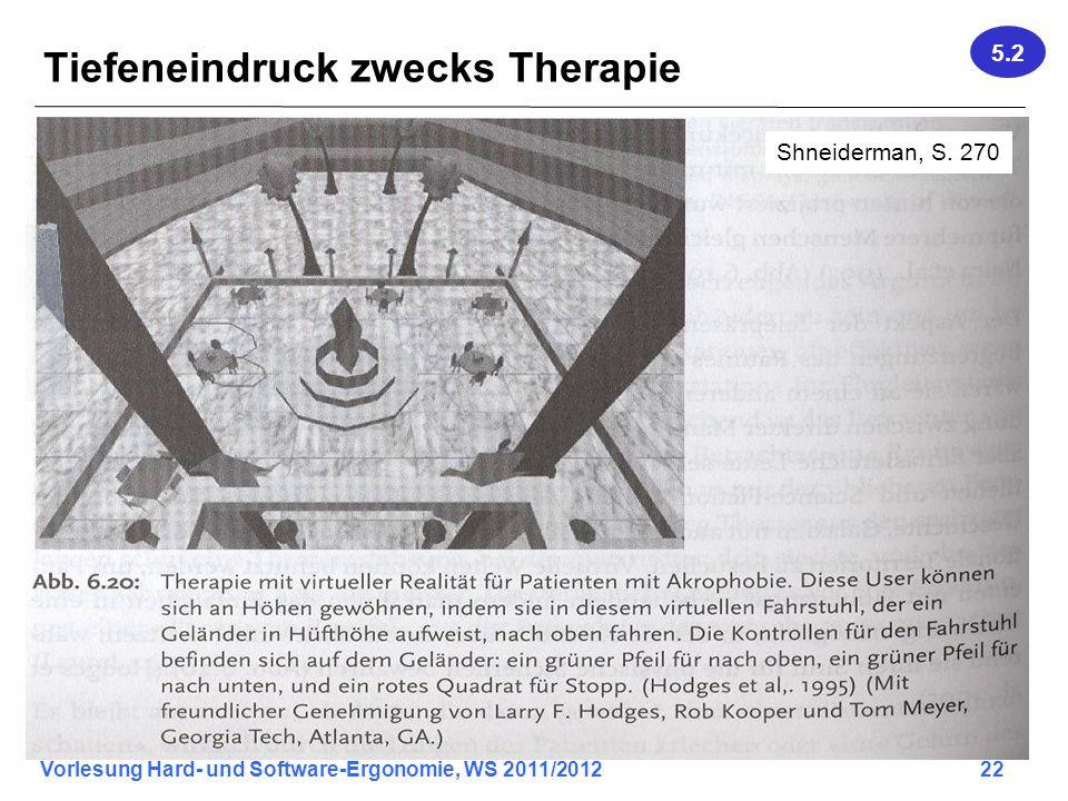 Vorlesung Hard- und Software-Ergonomie, WS 2011/2012 22 Tiefeneindruck zwecks Therapie 5.2 Shneiderman, S. 270