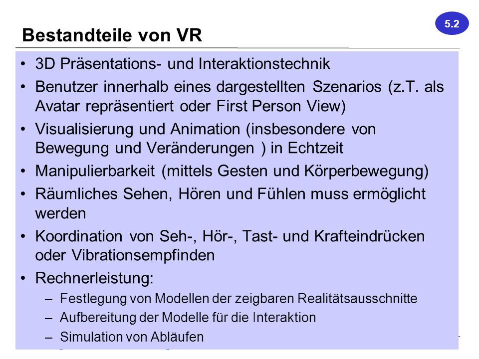 Vorlesung Hard- und Software-Ergonomie, WS 2011/2012 26 Bestandteile von VR 3D Präsentations- und Interaktionstechnik Benutzer innerhalb eines dargest