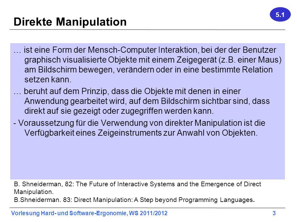 Vorlesung Hard- und Software-Ergonomie, WS 2011/2012 4 Direkte Manipulation Desktop- Metapher: (um ca.