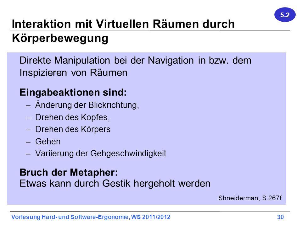 Vorlesung Hard- und Software-Ergonomie, WS 2011/2012 30 Interaktion mit Virtuellen Räumen durch Körperbewegung Direkte Manipulation bei der Navigation