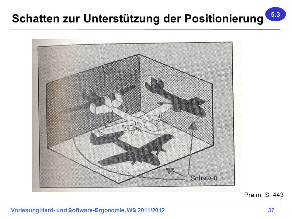Vorlesung Hard- und Software-Ergonomie, WS 2011/2012 37 Schatten zur Unterstützung der Positionierung 5.3 Preim, S. 443