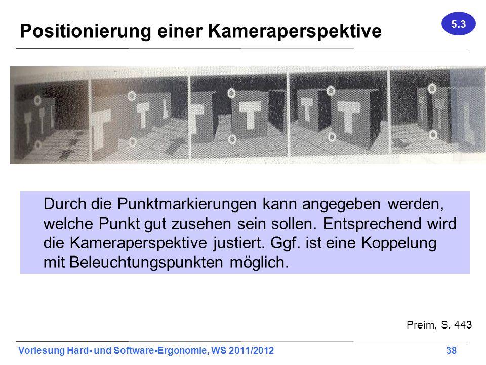 Vorlesung Hard- und Software-Ergonomie, WS 2011/2012 38 Positionierung einer Kameraperspektive Durch die Punktmarkierungen kann angegeben werden, welc