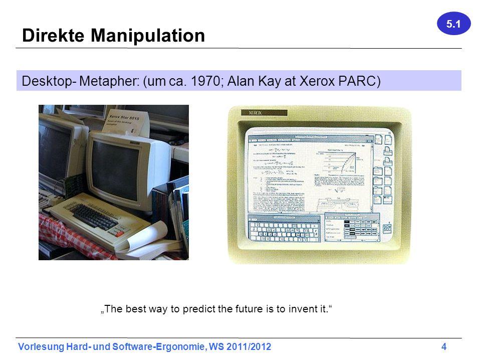 Vorlesung Hard- und Software-Ergonomie, WS 2011/2012 5 Direkte Manipulation 1983: Erstes auf dem Markt verfügbares desktop-ähnliches Interface 5.1