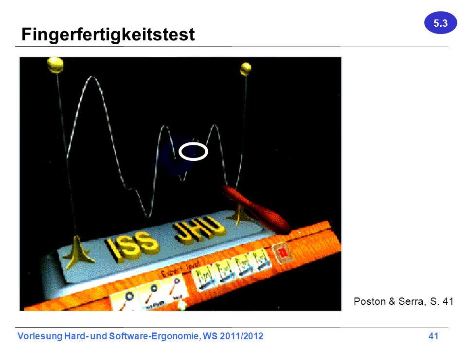Vorlesung Hard- und Software-Ergonomie, WS 2011/2012 41 Fingerfertigkeitstest Poston & Serra, S. 41 5.3