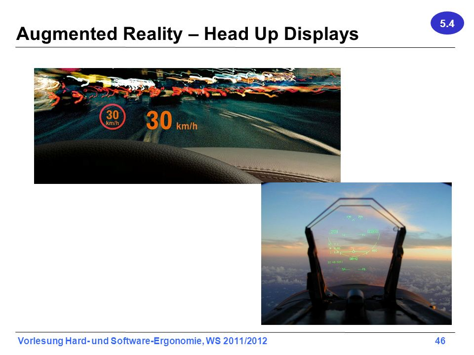 Vorlesung Hard- und Software-Ergonomie, WS 2011/2012 46 Augmented Reality – Head Up Displays 5.4