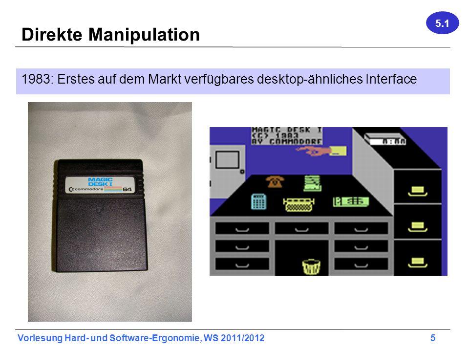 Vorlesung Hard- und Software-Ergonomie, WS 2011/2012 6 Direkte Manipulation 1984: Apple Macintosh 5.1