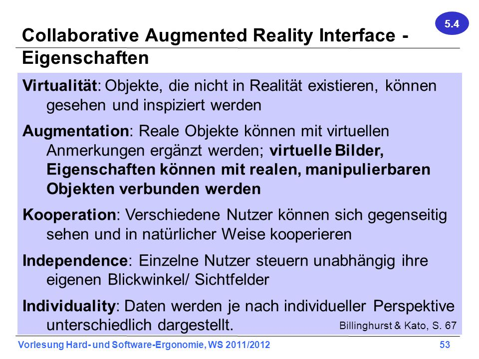 Vorlesung Hard- und Software-Ergonomie, WS 2011/2012 53 Collaborative Augmented Reality Interface - Eigenschaften Virtualität: Objekte, die nicht in R