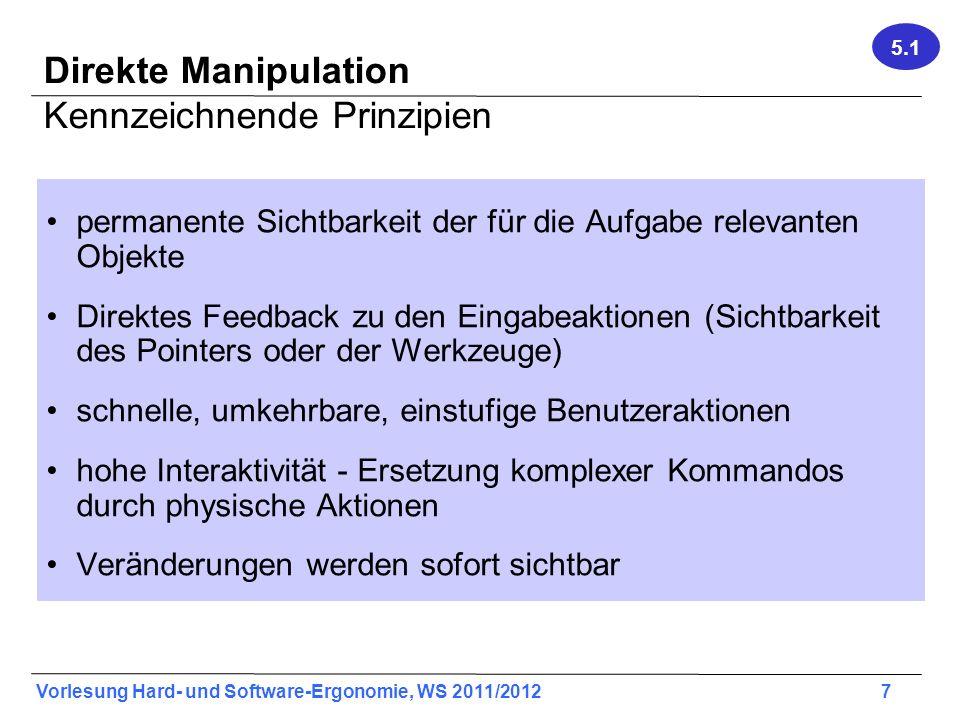 Vorlesung Hard- und Software-Ergonomie, WS 2011/2012 7 Direkte Manipulation Kennzeichnende Prinzipien permanente Sichtbarkeit der für die Aufgabe rele